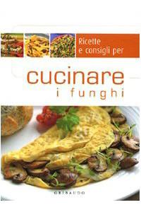 Libri con ricette per i funghi in cucina for Cucinare per 300 persone