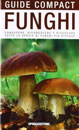 Funghi. Conoscere, riconoscere e ricercare tutte le specie di funghi più diffuse